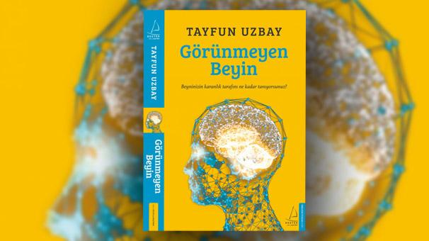 Prof. Dr. Tayfun Uzbay, beynin görünmeyen yüzünü yazdı